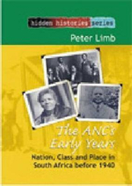 The ANC's Early Years : Nation, Class and Place in South Africa Before 1940 - Peter Limb
