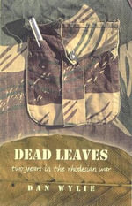 Dead Leaves : Two Years in the Rhodesian War - Dan Wylie