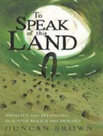 To Speak of the Land : Identity and Belonging in South Africa and Beyond - Duncan Brown