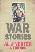 War Stories : Up Close and Personal in Third World Conflicts - Al J. Venter