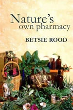 Nature's Own Pharmacy : A New Zealand Guide to Finding and Using Wild Plan... - Betsie Rood