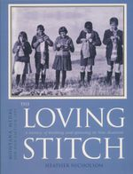 The Loving Stitch : A History of Knitting and Spinning in New Zealand - Heather Nicholson