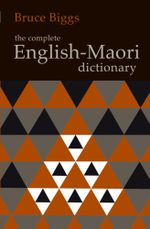 The Complete English-Maori Dictionary - Bruce Biggs
