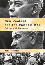 New Zealand and the Vietnam War : Politics and Diplomacy - Roberto Rabel