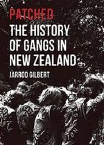 Patched : The History of Gangs in New Zealand - Jarrod Gilbert