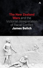 The New Zealand Wars and the Victorian Interpretation of Racial Conflict - James Belich