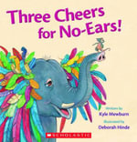 Three Cheers for No-Ears! - Kyle Mewburn