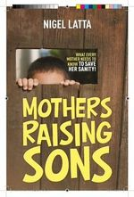 Mothers Raising Sons : This! - Nigel Latta