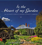 In the Heart of My Garden : An Intimate Look at Central Otago's Gardens - Ian Brodie