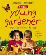 Yates Young Gardener : Growing Things to Eat - The Fun Way to Grow Your Own Food - Janice Marriott