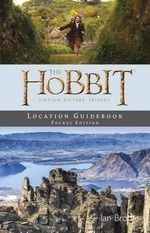The Hobbit Motion Picture Trilogy : Location Guidebook - Ian Brodie