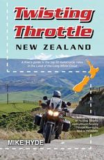 Twisting Throttle New Zealand : The Past, Present and Future of Automobiles in Ame... - Mike Hyde