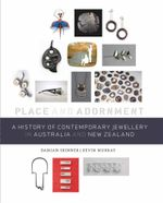 A History of Contemporary Jewellery in Australia and New Zealand : Place and Adornment - Damian Skinner