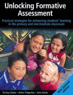 Unlocking Formative Assessment : Practical Strategies for Enhancing Students' Learning in the Primary and Intermediate Classroom - Shirley Clarke