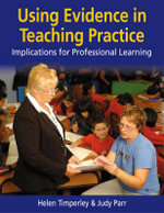 Using Evidence in Teaching Practice : Implications for Professional Learning - Helen Timperley