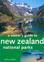 A Visitor's Guide to New Zealand National Parks - Kathy Ombler