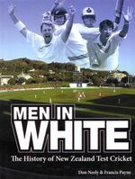Men in White : The History of New Zealand Test Cricket - Don Neely