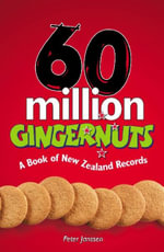 60 Million Gingernuts : A Book of New Zealand Records - Peter Janssen