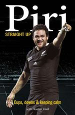 Piri : Straight Up : Cups, Downs & Keeping Calm - Piri Weepu
