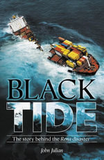Black Tide : The real story behind the Rena disaster - John Julian