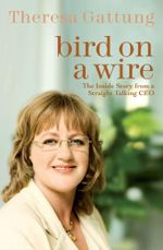 Bird On a Wire : The Inside Story from a Straight Talking CEO - Theresa Gattung