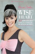 Wise Heart : 10 Strategies for Success In Business & Life - Annah Stretton