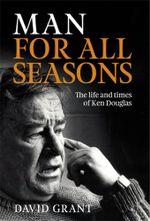Man for All Seasons : The Life and Times of Ken Douglas - David Grant
