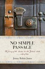 No Simple Passage : The Journey of the 'London' to New Zealand, 1842 - Jenny Robin Jones