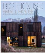 Big House, Small House : New Homes by New Zealand Architects - Patrick Reynolds