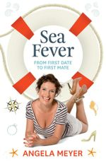 Sea Fever : From First Date to First Mate - Angela Meyer