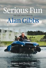 Serious Fun : The Life and Times of Alan Gibbs - Paul Goldsmith