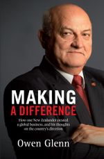 Making a Difference : How One New Zealander Created a Global Business, and His Thoughts on the Country's Direction - Owen Glenn