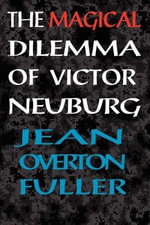 The Magical Dilemma of Victor Neuburg : Aleister Crowley's Magical Brother and Lover - Jean Overton Fuller