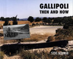 Gallipoli : Then And Now - Steve Newman