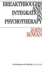 Breakthroughs and Integration in Psychotherapy - John Rowan