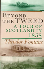 Beyond the Tweed : A Tour of Scotland in 1858 - Theodor Fontane