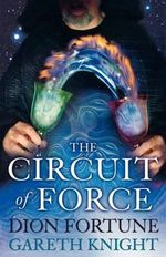 The Circuit of Force : Occult Dynamics of the Etheric Vehicle - Dion Fortune