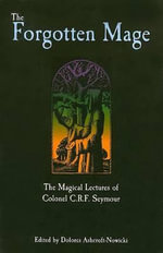 The Forgotten Mage : The Magical Lectures of Colonel C.F.R.Seymour - C.R.F. Seymour