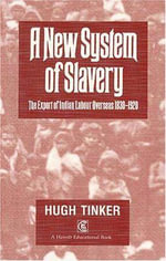 A New System of Slavery : Export of Indian Labour Overseas, 1830-1920 - Hugh Tinker