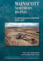 Wainscott Northern By-pass : Archaeological Investigations 1992-1997 - Peter Clark