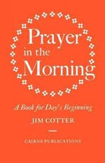 Prayer in the Morning : A Book for Day's Beginning - Jim Cotter
