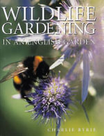 Wildlife Gardening : In an English Garden - Charlie Ryrie