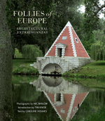 Follies of Europe : Architectural Extravaganzas - Caroline Holmes