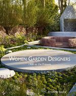 Women Garden Designers : 1900 to the Present - Kristina Taylor