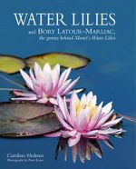 Water Lilies : And the Genius of Joseph Bory Latour-Marliac - Caroline Holmes