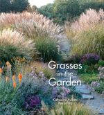 Grasses in the Garden : Design Ideas, Plant Portraits and Care - Katharina Adams
