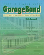 Keep it Simple with GarageBand : Easy Music Projects for Beginners - Keith Gemmell