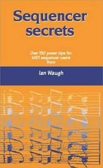 Sequencer Secrets : Hints and Tips for MIDI Sequencer Users - Ian Waugh