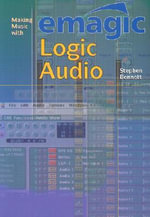 Making Music with Emagic Logic Audio - Stephen Bennett