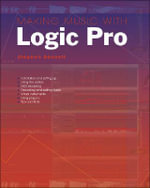 Making Music with Logic Pro : Pc Publishing Ser. - Stephen Bennett